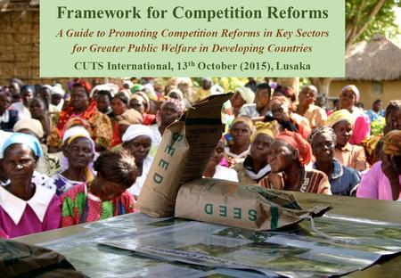 Framework for Competition Reforms A Guide to Promoting Competition Reforms in Key Sectors for Greater Public Welfare in Developing Countries CUTS International,