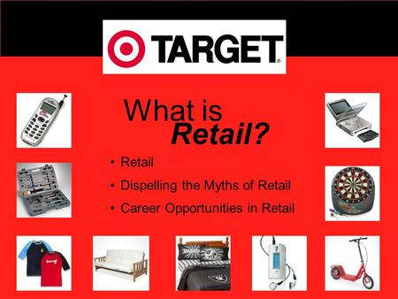 Retail Dispelling the Myths of Retail Career Opportunities in Retail What is Retail?