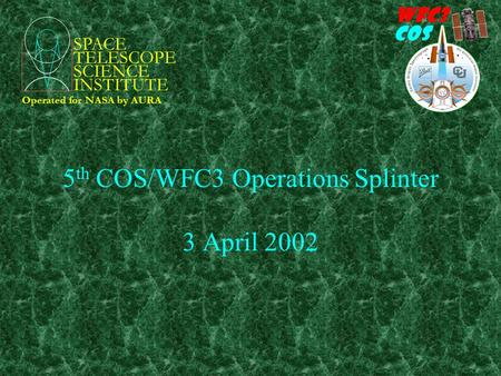 WFC3 COS 5 th COS/WFC3 FSW/GS Splinter Meeting Baggett - 03 April 2002 Slide 1 of 8 SPACE TELESCOPE SCIENCE INSTITUTE Operated for NASA by AURA 5 th COS/WFC3.
