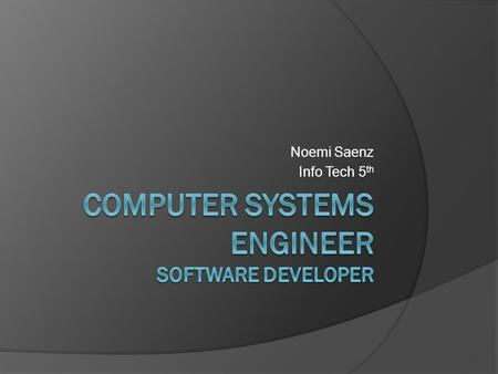 Noemi Saenz Info Tech 5 th. Job Title  Analyze users' needs then design test & develop software to meet those needs.  Design & plan each piece of application.