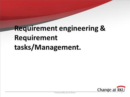 Requirement engineering & Requirement tasks/Management. 1Prepared By:Jay A.Dave.