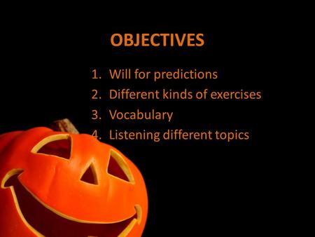 OBJECTIVES 1.Will for predictions 2.Different kinds of exercises 3.Vocabulary 4.Listening different topics.