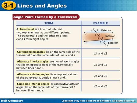 Holt Geometry 3-1 Lines and Angles. Holt Geometry 3-1 Lines and Angles Example 2: Classifying Pairs of Angles Give an example of each angle pair. A. corresponding.