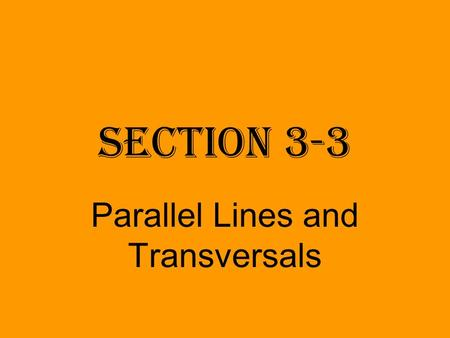 Section 3-3 Parallel Lines and Transversals. Properties of Parallel Lines.