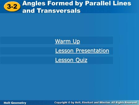 Holt Geometry 3-2 Angles Formed by Parallel Lines and Transversals 3-2 Angles Formed by Parallel Lines and Transversals Holt Geometry Warm Up Warm Up Lesson.