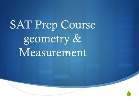  SAT Prep Course geometry & Measurement Day 3. Geometry Includes  Notation  Lines & Points  Angles  Triangles  Quadrilaterals  Area & perimeter.