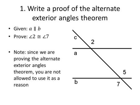 1. Write a proof of the alternate exterior angles theorem.