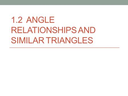 1.2 Angle Relationships and similar triangles