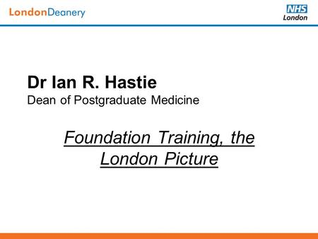 Dr Ian R. Hastie Dean of Postgraduate Medicine Foundation Training, the London Picture.