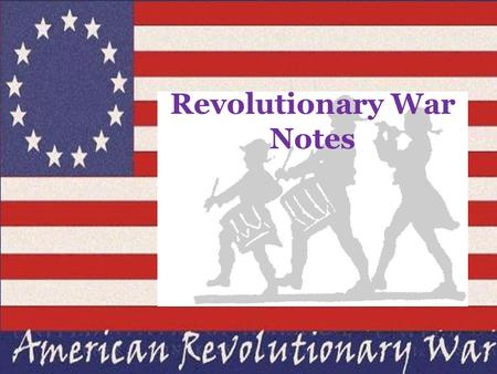 Revolutionary War Notes. It all started in 1754………..  65 years of disputes between France and Great Britain caused the French and Indian War.  Both.