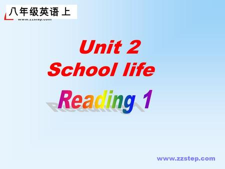www.zzstep.com 八年级英语 上 Unit 2 School life www.zzstep.com Pre-reading 1. Do you like our school? 2. What do you think of our school? 3. What's your favourite.
