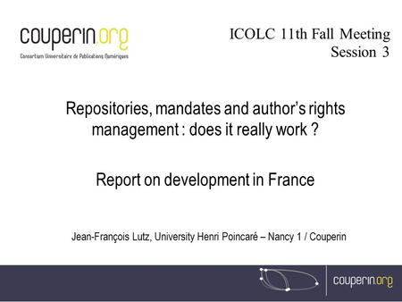Repositories, mandates and author's rights management : does it really work ? Report on development in France Jean-François Lutz, University Henri Poincaré.