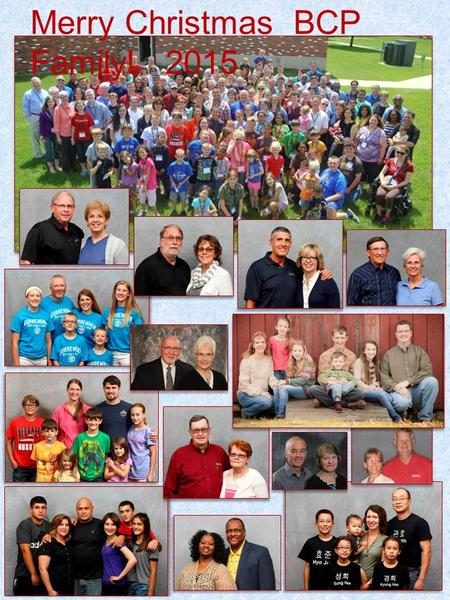 Merry Christmas BCP Family! 2015. Page One, top to bottom, left to right: Steve and Becky Little, President; Tom and Nancy Farlow, Director of Missionary.