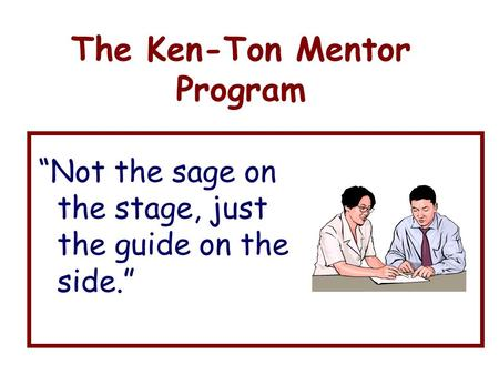 "The Ken-Ton Mentor Program ""Not the sage on the stage, just the guide on the side."""