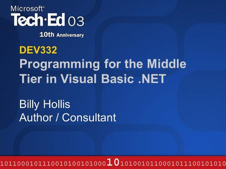 DEV332 Programming for the Middle Tier in Visual Basic.NET Billy Hollis Author / Consultant.