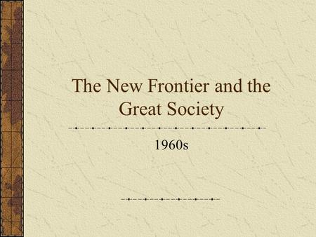 The New Frontier and the Great Society 1960s. Warm-up Write down what you think you know about the following: JFK Martin Luther King Jr. Hippies Vietnam.