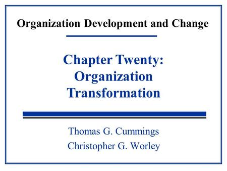 Organization Development and Change Thomas G. Cummings Christopher G. Worley Chapter Twenty: Organization Transformation.