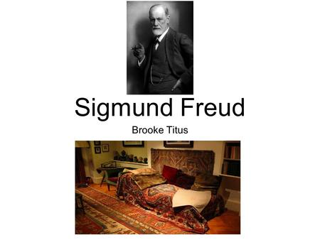 Sigmund Freud Brooke Titus. Contributions Sigmund Freud was one of the most influential people of the twentieth century and his enduring legacy has influenced.