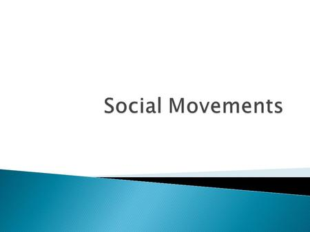  Social Movements: Long-term conscious effort to promote or prevent social change ◦ May develop around any issue of public concern  Factors that distinguish.