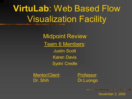 VirtuLab: Web Based Flow Visualization Facility Midpoint Review Team 6 Members: Justin Scott Karen Davis Sydni Credle Mentor/Client: Professor: Dr. Shih.
