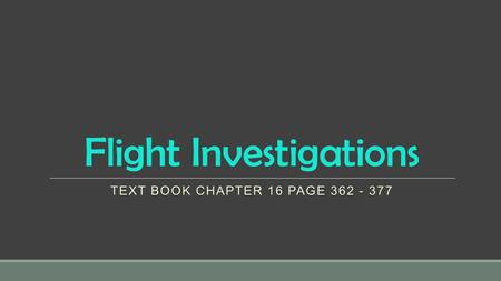 Flight Investigations TEXT BOOK CHAPTER 16 PAGE 362 - 377.