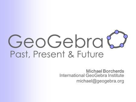 GeoGebra Past, Present & Future