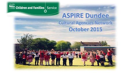 ASPIRE Dundee is an ambitious project working with approximately 2,500 children in eleven primary school communities using performing arts incorporating.