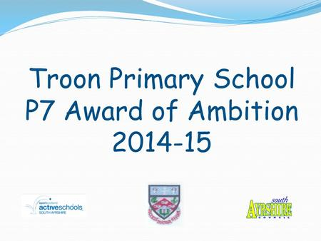 Troon Primary School P7 Award of Ambition 2014-15.