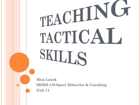 Miss Loock SHMD 119 Sport Didactics & Coaching Unit 11 1.