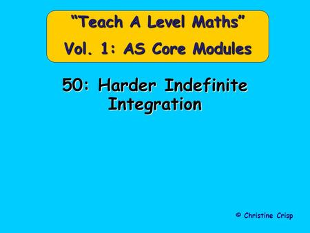 "50: Harder Indefinite Integration © Christine Crisp ""Teach A Level Maths"" Vol. 1: AS Core Modules."