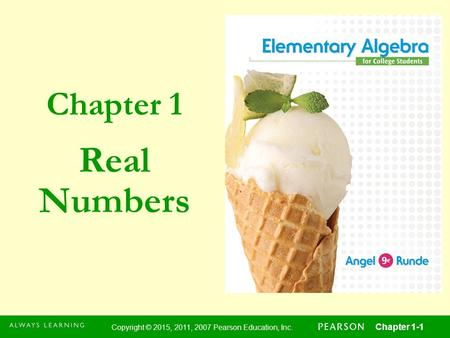 Chapter 1 Copyright © 2015, 2011, 2007 Pearson Education, Inc. Chapter 1-1 Real Numbers.
