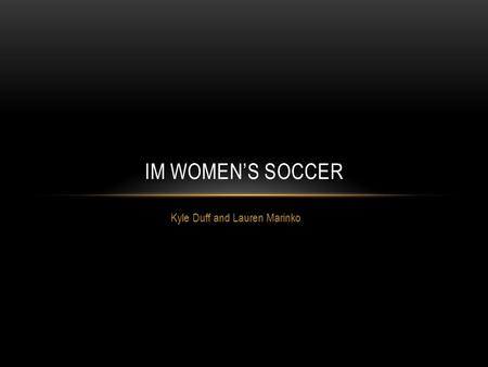 Kyle Duff and Lauren Marinko IM WOMEN'S SOCCER. ENTRY FEE/ELIGIBILITY There will be a $25 Entry and $25 forfeit fee Must be a full time undergrad/grad/law.