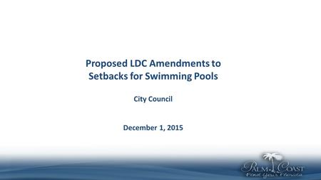 Proposed LDC Amendments to Setbacks for Swimming Pools City Council December 1, 2015.