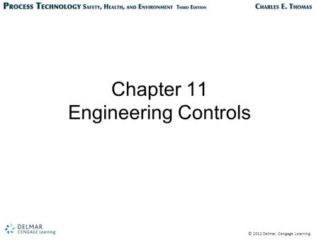© 2012 Delmar, Cengage Learning Chapter 11 Engineering Controls.