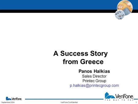 September 2004VeriFone Confidential1 A Success Story from Greece Panos Halkias Sales Director Printec Group