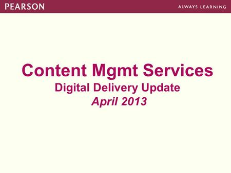 Content Mgmt Services Digital Delivery Update April 2013.