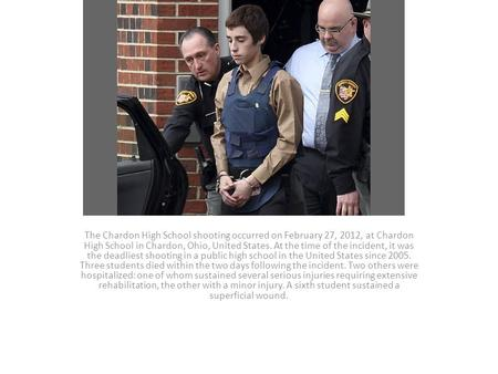 The Chardon High School shooting occurred on February 27, 2012, at Chardon High School in Chardon, Ohio, United States. At the time of the incident, it.