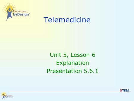 Telemedicine Unit 5, Lesson 6 Explanation Presentation 5.6.1.