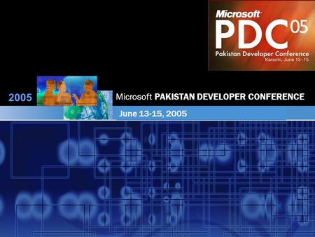 2005 Microsoft PAKISTAN DEVELOPER CONFERENCE June 13-15, 2005.