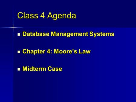 Class 4 Agenda Database Management Systems Database Management Systems Chapter 4: Moore's Law Chapter 4: Moore's Law Midterm Case Midterm Case.