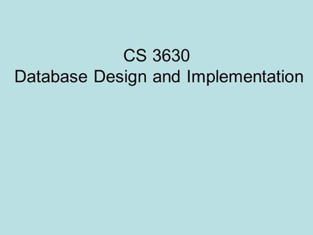 CS 3630 Database Design and Implementation. Null Value The value of an attribute could be NULL NOT known at the moment or NOT Applicable Example Cell.