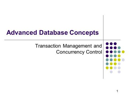 1 Advanced Database Concepts Transaction Management and Concurrency Control.