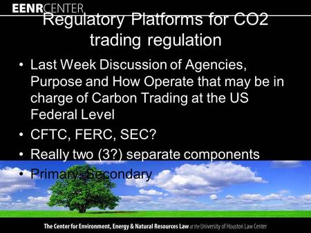 Regulatory Platforms for CO2 trading regulation Last Week Discussion of Agencies, Purpose and How Operate that may be in charge of Carbon Trading at the.