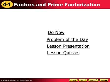 4-1 Factors and Prime Factorization Do Now Do Now Lesson Presentation Lesson Presentation Problem of the Day Problem of the Day Lesson Quizzes Lesson Quizzes.