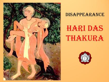 Disappearance Hari Das Thakura. Caitanya-caritamrta Translated with elaborate And Authorized commentaries By His Divine Grace A. C. Bhaktivedanta Swami.