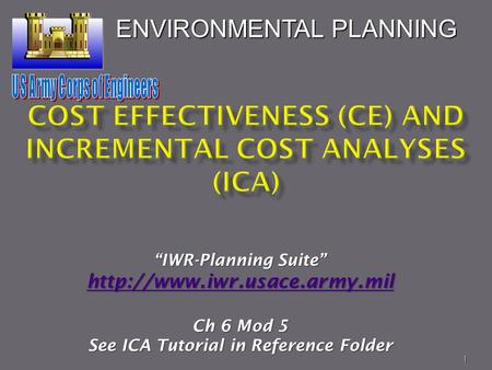 "1 ""IWR-Planning Suite""  Ch 6 Mod 5 See ICA Tutorial in Reference Folder ENVIRONMENTAL PLANNING."