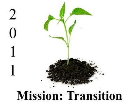 20112011 Mission: Transition -. 20112011 TRANSITION.