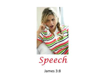 Speech James 3:8. A healthy examination of our lives and motives is in order from time to time.