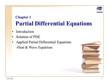 EUT 2031 Chapter 1 Partial Differential Equations Introduction Solution of PDE Applied Partial Differential Equations -Heat & Wave Equations UniMAP.