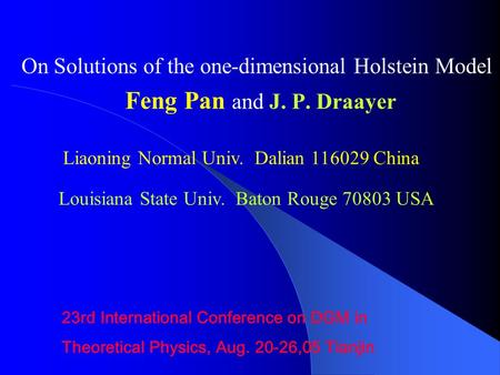 On Solutions of the one-dimensional Holstein Model Feng Pan and J. P. Draayer Liaoning Normal Univ. Dalian 116029 China 23rd International Conference on.